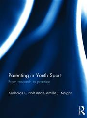 Parenting in Youth Sport From Research to Practice,0415858674,9780415858670