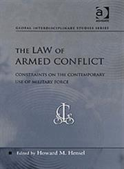 Law of Armed Conflict Constraints on the Contemporary Use of Military Force,0754671135,9780754671138
