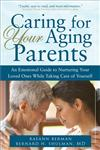 Caring for Your Aging Parents An Emotional Guide to Nurturing Your Loved Ones while Taking Care of Yourself,1402218613,9781402218613