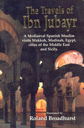 The Travels of IBN Jubayr Being the Chronicle of a Mediaeval Spanish Moor Concerning his Journey to the Egypt of Saladin, the Holy Cities of Arabia, Baghdad the City of the Caliphs, the Latin Kingdom of Jerusalem, and the Norman Kingdom of Sicily,8187570555,9788187570554