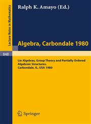 Algebra. Carbondale 1980. Lie Algebras, Group Theory and Partially Ordered Algebraic Structures. Proceedings of the Southern Illinois Algebra Co,3540105735,9783540105732