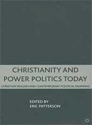 Christianity and Power Politics Today Christian Realism and Contemporary Political Dilemmas,0230602649,9780230602649