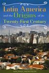 Latin America and the Origins of Its Twenty-First Century,0313352496,9780313352492