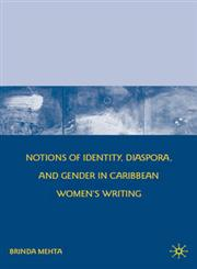 Notions of Identity, Diaspora, and Gender in Caribbean Women's Writing,0230618812,9780230618817