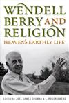 Wendell Berry and Religion Heaven's Earthly Life,0813125553,9780813125558