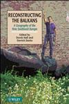 Reconstructing the Balkans: A Geography of the New Southeast Europe,0471957585,9780471957584