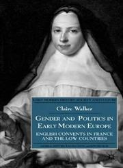 Gender and Politics in Early Modern Europe English Convents in France and the Law Countries,0333753704,9780333753705