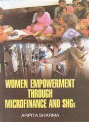 Women Empowerment Through Microfinance  and SHGs,8184113994,9788184113990