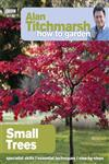 Alan Titchmarsh How to Garden Small Trees,1849902208,9781849902205