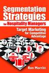 Segmentation Strategies for Hospitality Managers: Target Marketing for Competitive Advantage (Haworth Series in Segmented, Targeted, and Customized Market),0789022168,9780789022165