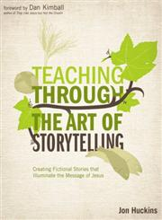 Teaching Through the Art of Storytelling Creating Fictional Stories That Illuminate the Message of Jesus,0310494095,9780310494096