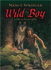 Wild Boy A Tale of Rowan Hood,0142403954,9780142403952