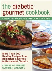 The Diabetic Gourmet Cookbook More Than 200 Healthy Recipes from Homestyle Favorites to Restaurant Classics,0471393266,9780471393269