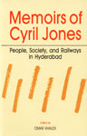 Memoirs of Cyril Jones People, Society and Railways in Hyderabad 1st Edition,818542554X,9788185425542