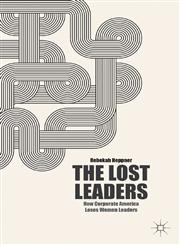 The Lost Leaders How Corporate America Loses Women Leaders,113735612X,9781137356123