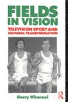 Fields in Vision Television Sport and Cultural Transformation,0415053838,9780415053839