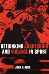 Rethinking Aggression and Violence in Sport,0415286638,9780415286633