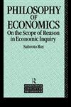 The Philosophy of Economics On the Scope of Reason in Economic Inquiry,0415060281,9780415060288