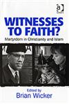 Witnesses to Faith? Martyrdom in Christianity and Islam,0754656675,9780754656678
