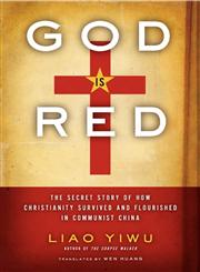 God is Red The Secret Story of How Christianity Survived and Flourished in Communist China,0062078461,9780062078469