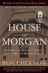 The House of Morgan: An American Banking Dynasty and the Rise of Modern Finance,0802144659,9780802144652