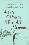 French Women for All Seasons A Year of Secrets, Recipes & Pleasure,0099502690,9780099502692