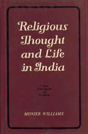 Religious Thought and Life in India Vedism, Brahmanism and Hinduism : An Account of the Religions of the Indian Peoples, Based on a Life's Study of Their Literature and on Personal Investigations in their Own Country 1st Indian Edition,8170690528,9788170690528