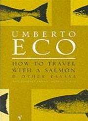 How to Travel with a Salmon And Other Essays,0099428636,9780099428633