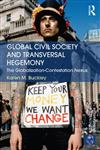 Global Civil Society and Transversal Hegemony The Globalization-Contestation Nexus,0415698626,9780415698627