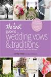 The Knot Guide to Wedding Vows and Traditions Readings, Rituals, Music, Dances, and Toasts Revised Edition,0770433790,9780770433796