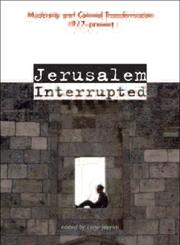 Jerusalem Interrupted Modernity and Colonial Transformation 1917-Present,1566567874,9781566567879