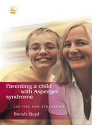 Parenting a Child with Asperger Syndrome 200 Tips and Strategies,1843101378,9781843101376