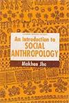 An Introduction to Social Anthropology A Textbook for Students of Anthropology, Sociology &  I.A.S. Examinees 2nd Revised Edition, Reprint,070699101X,9780706991017