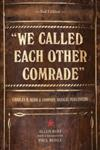 We Called Each Other Comrade Charles H. Kerr & Company, Radical Publishers 2nd Edition,1604864265,9781604864267
