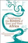 Developing the Rivers of East and West Africa An Environmental History,1441155406,9781441155405