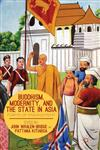 Buddhism, Modernity, and the State in Asia Forms of Engagement,1137332948,9781137332943