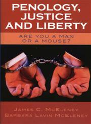 Penology, Justice and Liberty Are You a Man or a Mouse?,0761829865,9780761829867