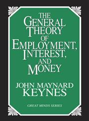 The General Theory of Employment, Interest, and Money (Great Minds Series),1573921394,9781573921398