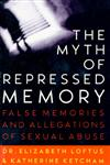 The Myth of Repressed Memory False Memories and Allegations of Sexual Abuse,0312141238,9780312141233