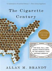 The Cigarette Century The Rise, Fall, and Deadly Persistence of the Product That Defined America,0465070485,9780465070480