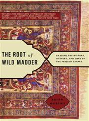 Root of Wild Madder Chasing the History, Mystery, and Lore of the Persian Carpet,0743264215,9780743264211