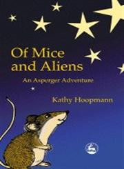 Of Mice and Aliens An Asperger Adventure,184310007X,9781843100072