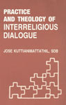 Practice and Theology of Interreligious Dialogue A Critical Study of the Indian Christian Attempts Since Vatican II 1st Reprint,8187370017,9788187370017
