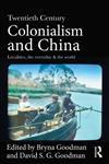 Twentieth Century Colonialism and China Localities, the Everyday, and the World,0415687993,9780415687997