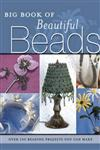 The Big Book of Beautiful Beads Over 100 Beading Projects You Can Make,0873497627,9780873497626
