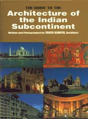 The Guide to the Architecture of the Indian Subcontinent 2nd Revised Edition,4887061412,9784887061415