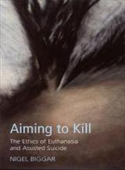 Aiming To Kill The Ethics Of Suicide And Euthanasia,0829815031,9780829815030