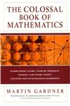 The Colossal Book of Mathematics Classic Puzzles, Paradoxes, and Problems : Number Theory, Algebra, Geometry, Probability, Topology, Game Theory, Infinity, and Other Topics of Recreational Mathematics,0393020231,9780393020236