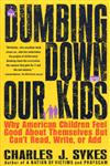 Dumbing Down our Kids Why American Children Feel Good About Themselves But Can't Read, Write, or Add,0312148232,9780312148232