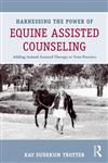 Harnessing the Power of Equine Assisted Counseling Adding Animal Assisted Therapy to Your Practice,0415898420,9780415898423